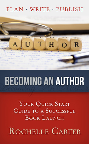 Becoming an Author: Your Quick Start Guide to a Successful Book Launch