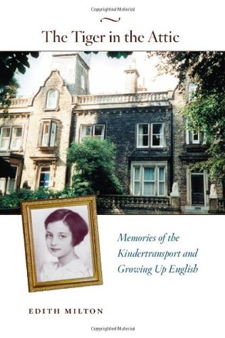 The Tiger in the Attic: Memories of the Kindertransport and Growing Up English