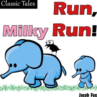 Run, Milky Run! (Classic Tales for Children's Picture Books) - The Elephant's Adventure for Children