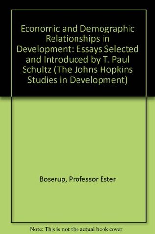Economic and Demographic Relationships in Development: Essays Selected and Introduced by T. Paul Schultz