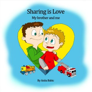 Sharing Is Love My Brother And Me By Anita Babic