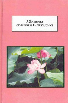 A Sociology of Japanese Ladies' Comics: Images of the Life, Loves, and Sexual Fantasies of Adult Japanese Women