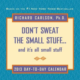 Don't Sweat the Small Stuff 2013 Day-to-Day Calendar