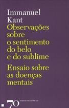Observações Sobre o Sentimento do Belo e do Sublime; Ensaio sobre as Doenças Mentais