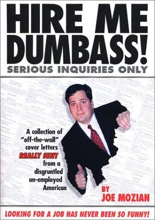 Hire Me Dumbass! by Joe Mozian