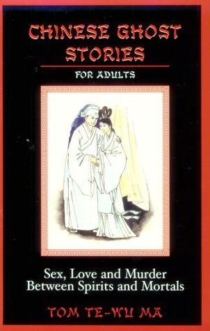 Chinese Ghost Stories for Adults: Sex, Love, and Murder Between Spirits and Mortals