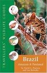 Brazil: Amazon & Pantanal (Travellers' Wildlife Guides)
