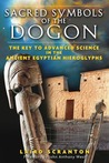 Sacred Symbols of the Dogon: The Key to Advanced Science in the Ancient Egyptian Hieroglyphs