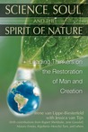 Science, Soul, and the Spirit of Nature: Leading Thinkers on the Restoration of Man and Creation