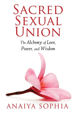 Sacred Sexual Union: The Alchemy of Love, Power, and Wisdom