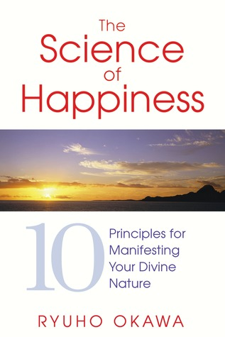 The Science of Happiness: 10 Principles for Manifesting Your Divine Nature