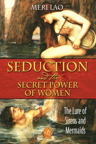 Seduction and the Secret Power of Women by Meri Lao