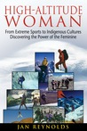 High-Altitude Woman: From Extreme Sports to Indigenous Cultures-Discovering the Power of the Feminine