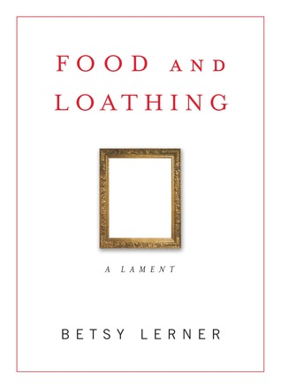 Food and Loathing by Betsy Lerner