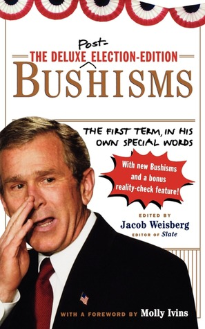 The Deluxe Election Edition Bushisms The First Term In His Own
