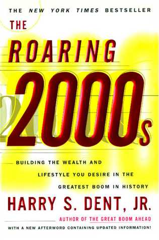The Roaring 2000'S: Building the Wealth and Lifestyle You Desire in the Greatest Boom in History