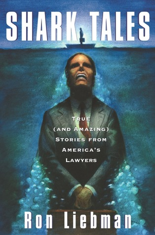 Shark Tales: True (and Amazing) Stories from America's Lawyers