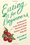 Eating for Beginners: An Education in the Pleasures of Food from Chefs, Farmers, and One Picky Kid