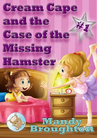 Cream Cape and the Case of the Missing Hamster (The Alphabet Girls, #1)