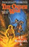 The Order War: A Novel in the Saga of Recluse (Saga of Recluce Book 4)