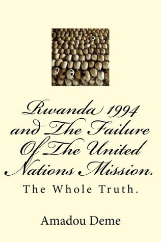 Rwanda 1994 and The Failure of The United Nations Mission. The Whole Truth