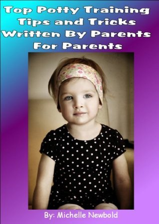 Top Potty Training Tips and Tricks Written By Parents For Parents