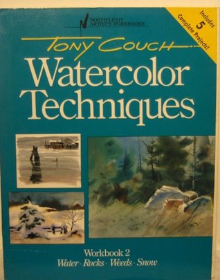 Tony Couch Watercolor Techniques, Workbook 2: Water, Rocks, Weeds, Snow