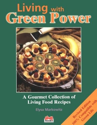 Living with Green Power: A Gourmet Collection of Living Food Recipes Download PDF