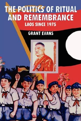 The Politics Of Ritual And Remembrance: Laos Since 1975