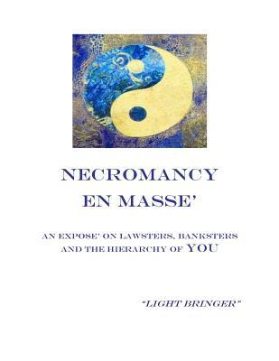 Necromancy En Masse: An Expose on Lawsters, Banksters, and the Hierarchy of You