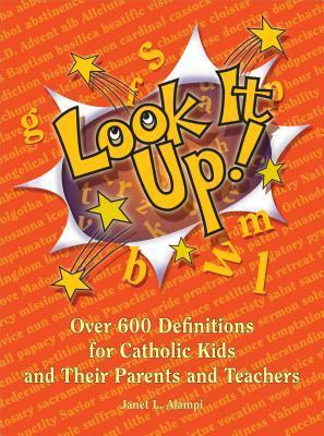 Look It Up!: Over 600 Definitions For Catholic Kids And Their Parents And Teachers