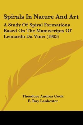 Spirals in Nature and Art: A Study of Spiral Formations Based on the Manuscripts of Leonardo Da Vinci (1903)