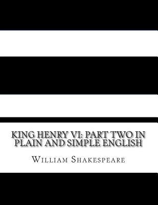 King Henry VI: Part Two in Plain and Simple English: A Modern Translation and the Original Version
