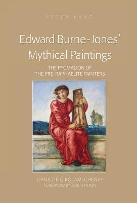 Edward Burne-Jones Mythical Paintings: The Pygmalion of the Pre-Raphaelite Painters