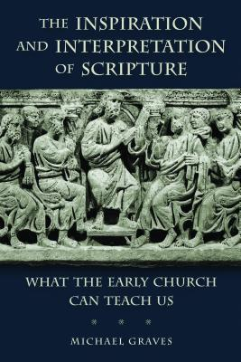 the-inspiration-and-interpretation-of-scripture-what-the-early-church-can-teach-us