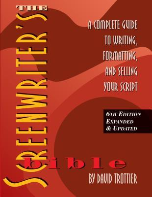 The Screenwriters Bible: A Complete Guide to Writing, Formatting, and Selling Your Script