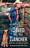 Saved by the Rancher by Jennifer Ryan