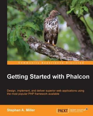 Getting Started with Phalcon by Stephan A Miller