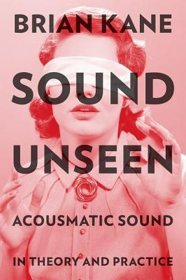 sound-unseen-acousmatic-sound-in-theory-and-practice