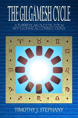 The Gilgamesh Cycle: A 5,000 Year Old Epic Poem with Zodiacal Connections