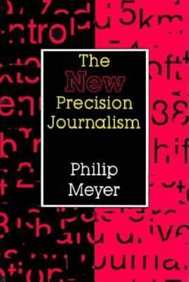 The New Precision Journalism by Philip Meyer
