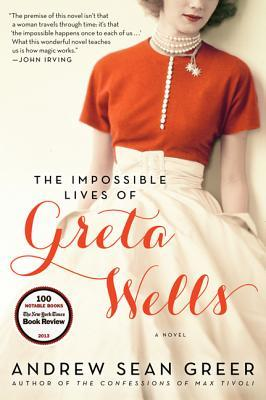 The Impossible Lives of Greta Wells: A Novel