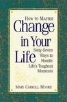 How to Master Change in Your Life: Sixty-Seven Ways to Handle Life's Toughest Moments