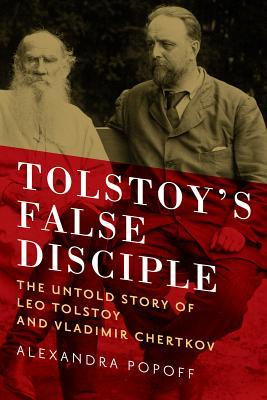 tolstoy-s-false-disciple-the-untold-story-of-leo-tolstoy-and-vladimir-chertkov