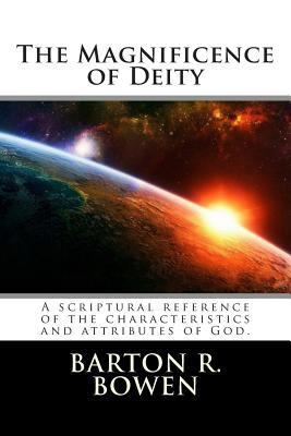 The Magnificence of Deity: A Scriptural Reference of the Characteristics and Attributes of God.
