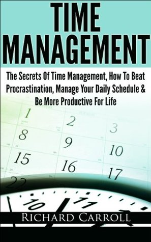 Time Management: The Secrets Of Time Management, How To Beat Procrastination, Manage Your Daily Schedule & Be More Productive For Life