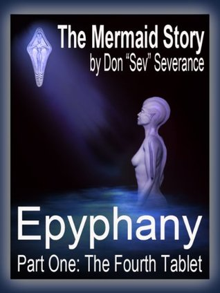 The Mermaid Story: Epyphany - Part One: The Fourth Tablet