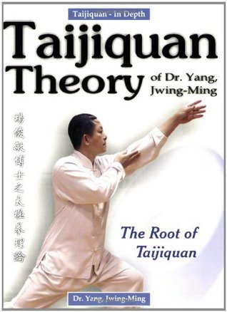 Taijiquan Theory of Dr. Yang, Jwing-Ming: The Root of Taijiquan