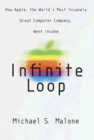 Infinite Loop: How Apple, the World's Most Insanely Great Computer Company, Went Insane