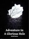 Adventure in a Glorious Hole